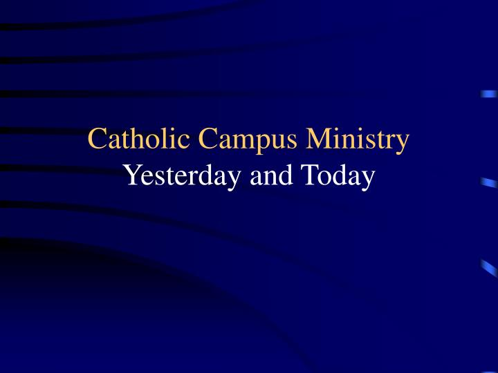 catholic campus ministry yesterday and today n.