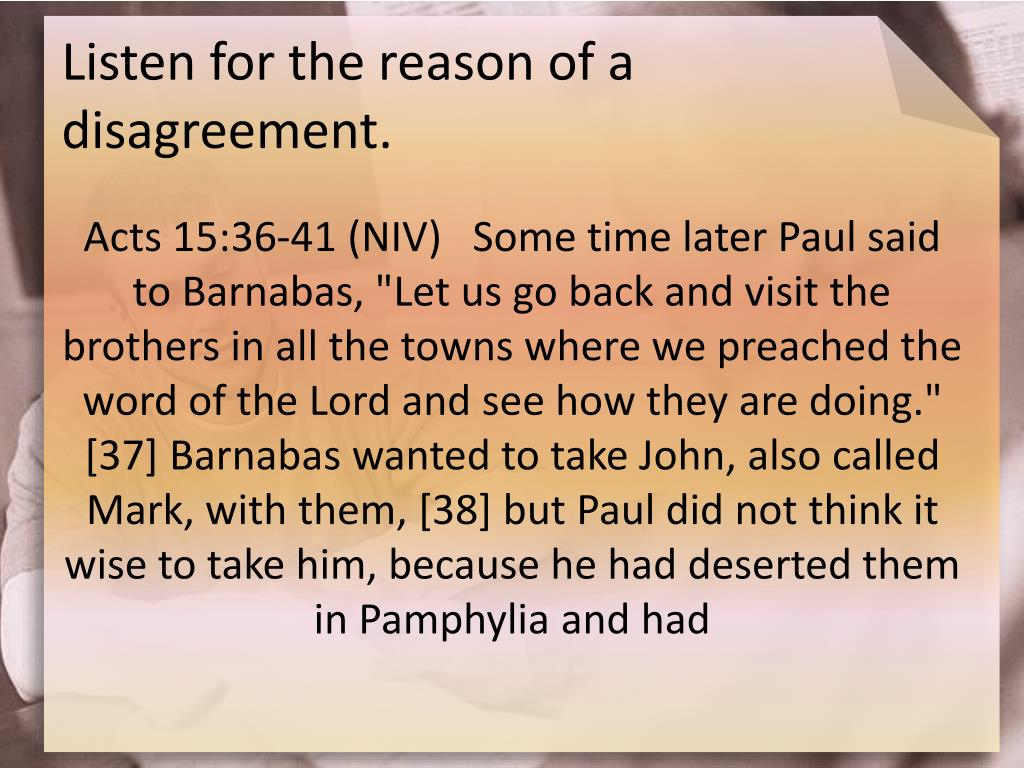 Listen for the reason of a disagreement.