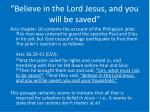 believe in the lord jesus and you will be saved