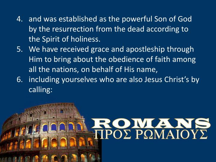 And was established as the powerful Son of God by the resurrection from the dead according to the Sp...