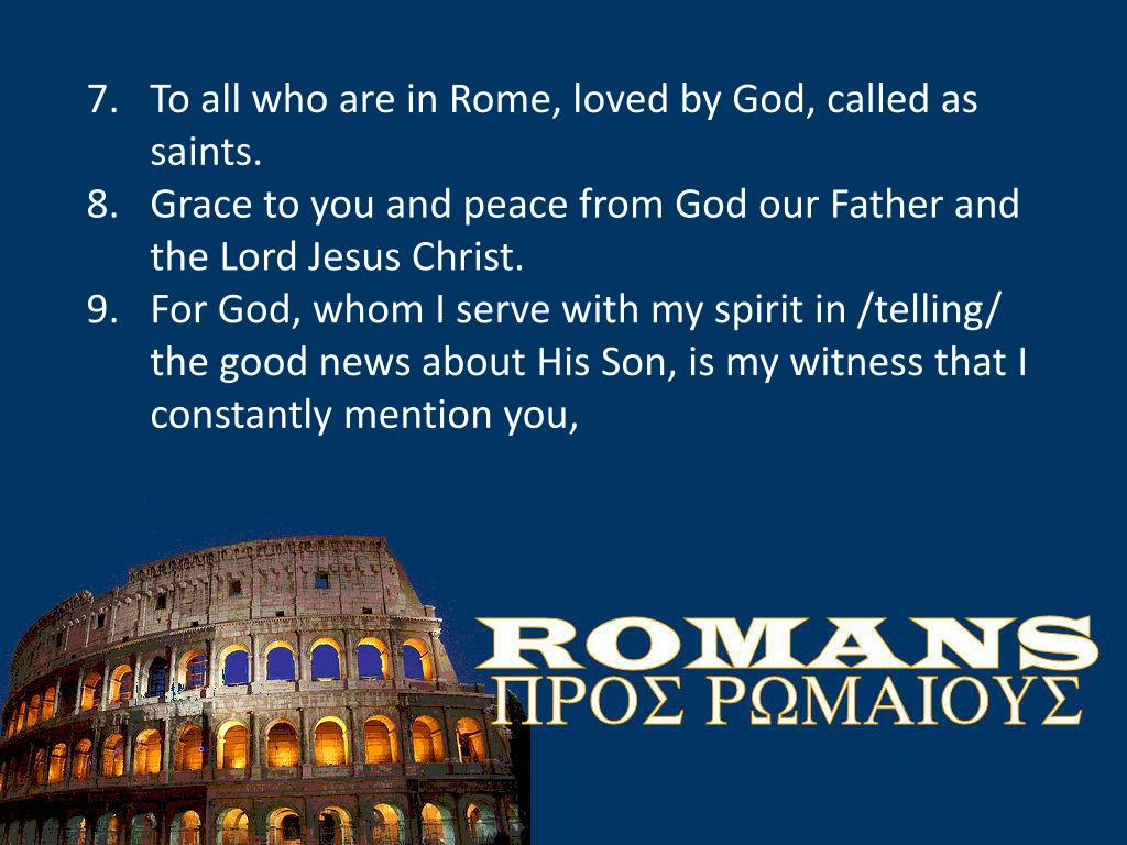 To all who are in Rome, loved by God, called as saints.