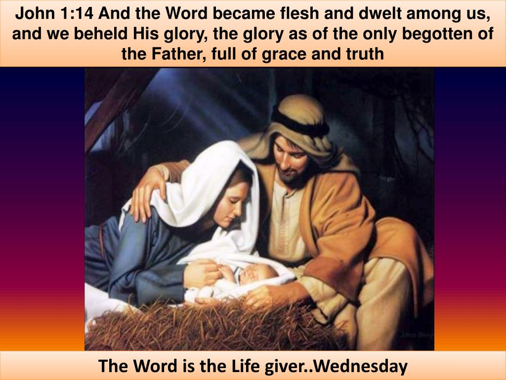 John 1:14 And the Word became flesh and dwelt among us, and we beheld His glory, the glory as of the only begotten of the Father, full of grace and truth