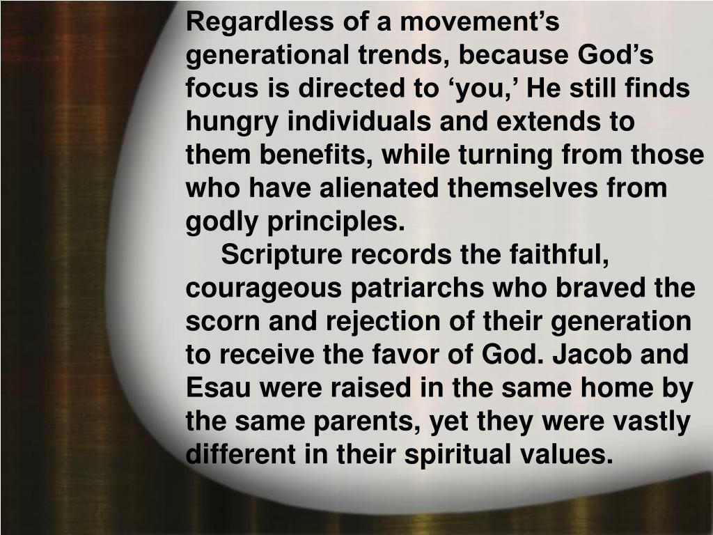 Regardless of a movement's generational trends, because God's focus is directed to 'you,' He still finds hungry individuals and extends to them benefits, while turning from those who have alienated themselves from godly principles.