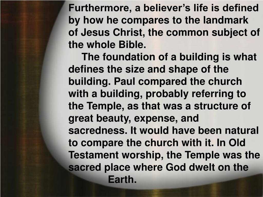 Furthermore, a believer's life is defined by how he compares to the landmark of Jesus Christ, the common subject of the whole Bible.
