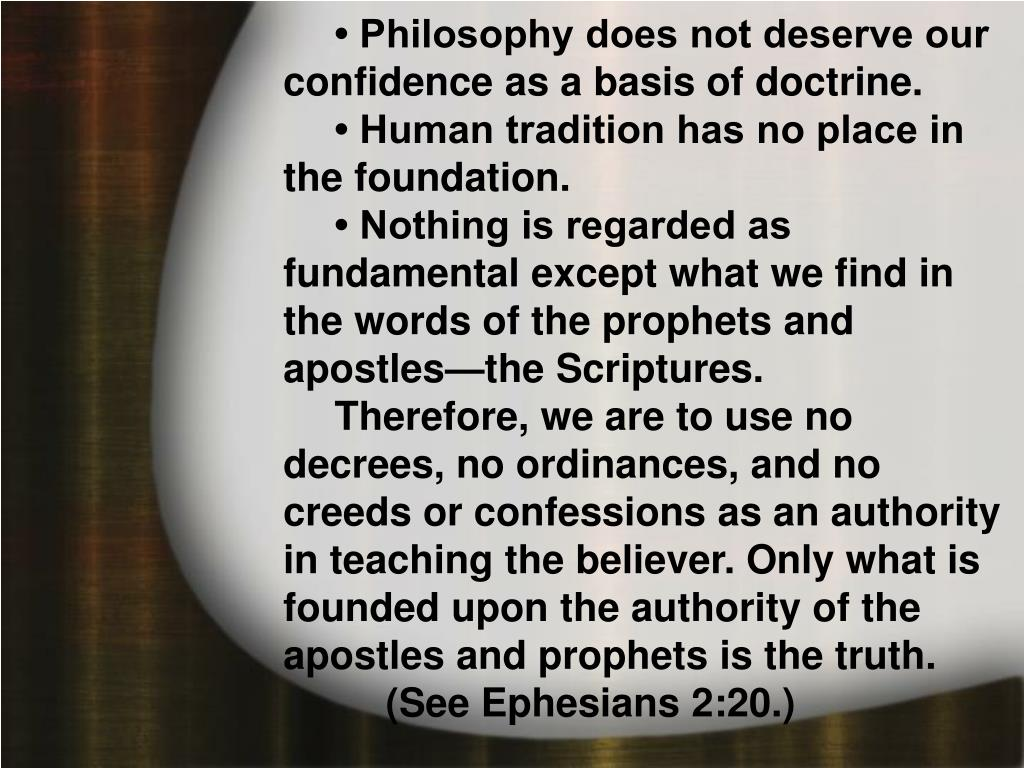• Philosophy does not deserve our confidence as a basis of doctrine.