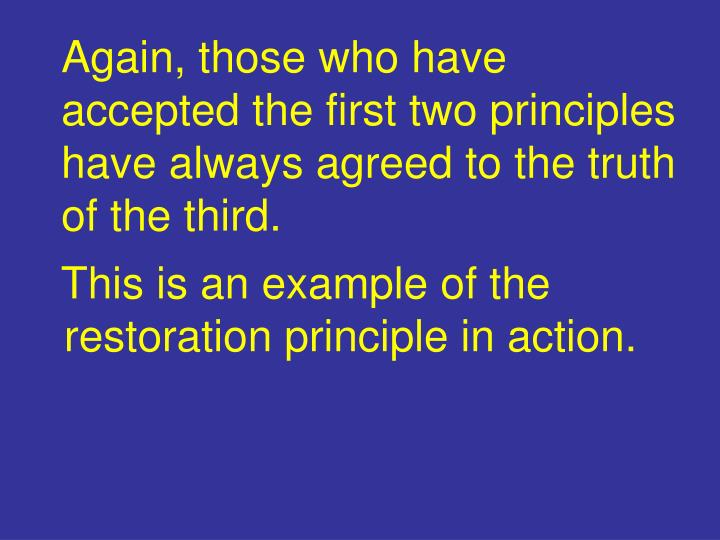 Again, those who have accepted the first two principles have always agreed to the truth of the third.