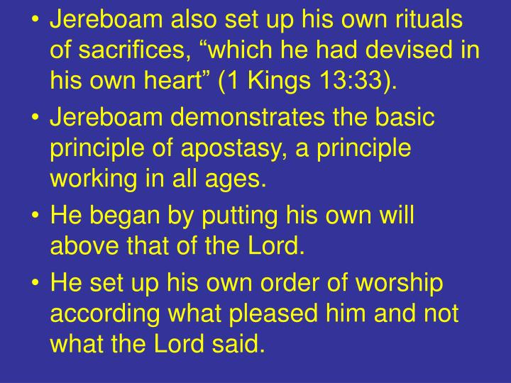 "Jereboam also set up his own rituals of sacrifices, ""which he had devised in his own heart"" (1 Kings 13:33)."