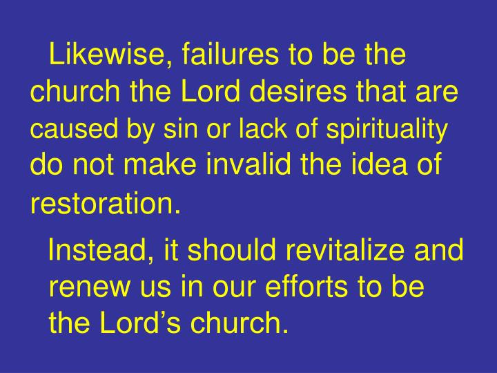 Likewise, failures to be the church the Lord desires that are