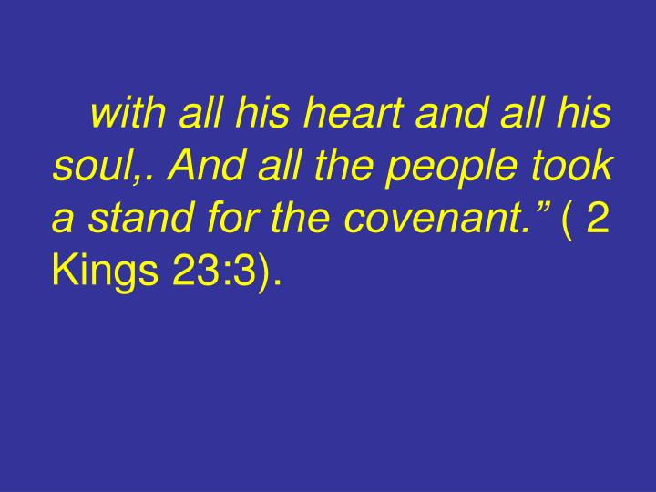 with all his heart and all his soul,. And all the people took a stand for the covenant.""