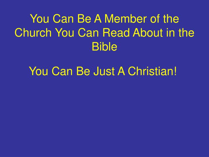 You Can Be A Member of the Church You Can Read About in the Bible