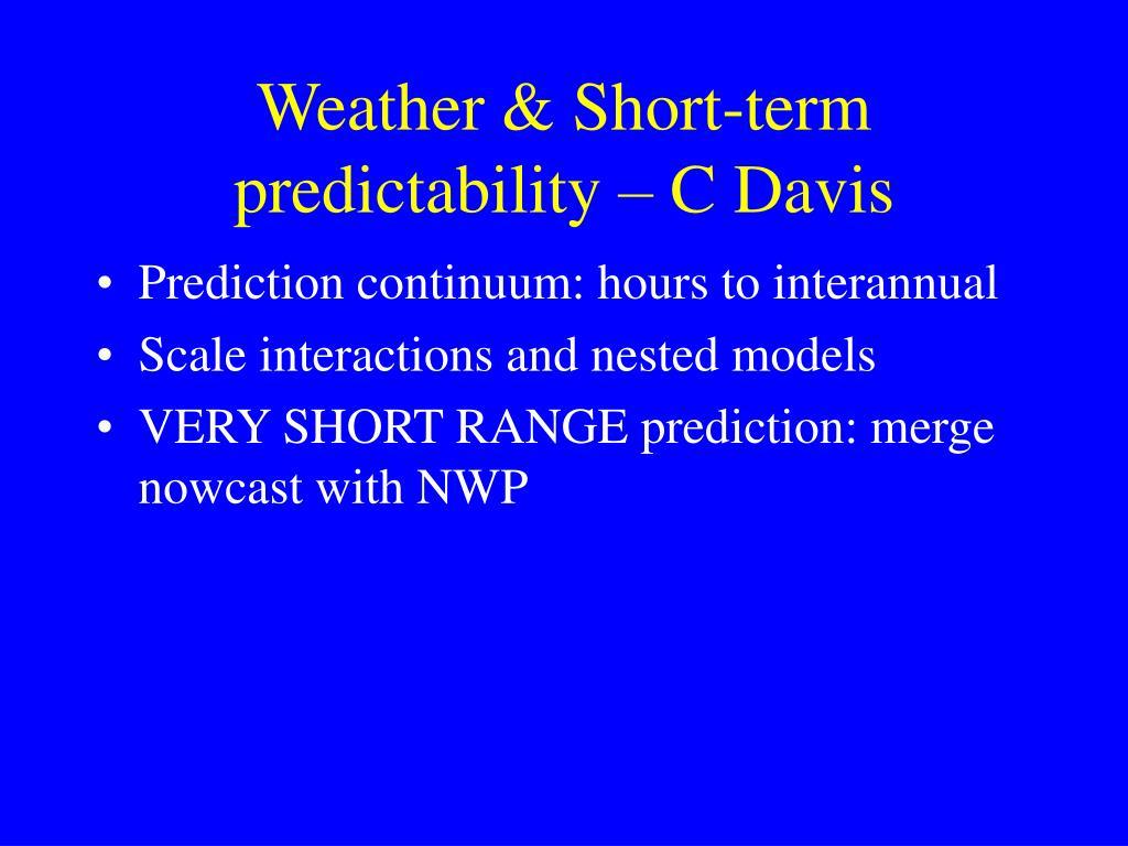 Weather & Short-term predictability – C Davis