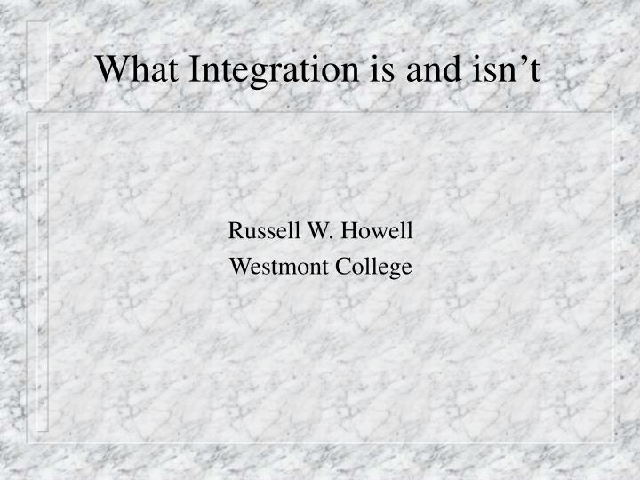 What integration is and isn t