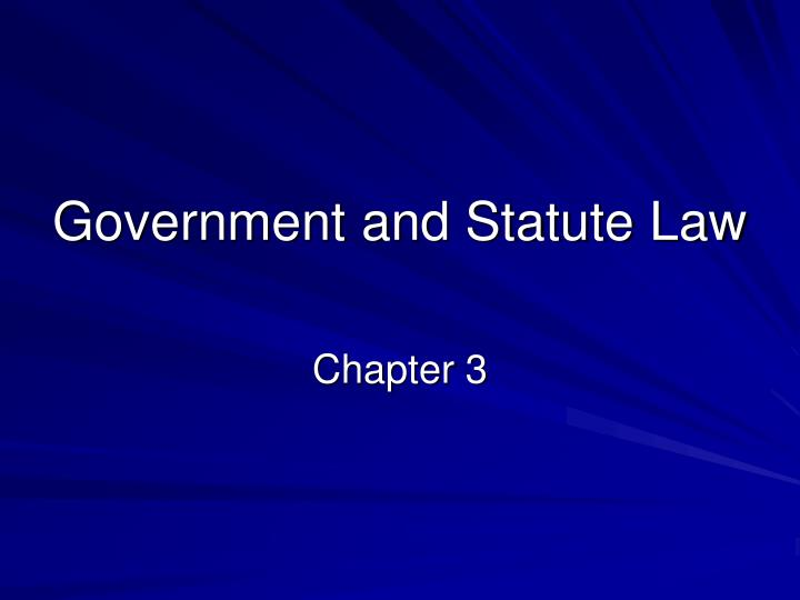 government and statute law n.