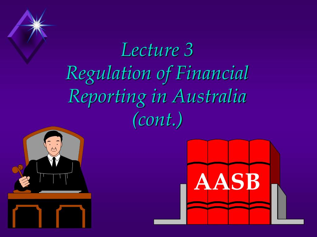 lecture 3 regulation of financial reporting in australia cont l.