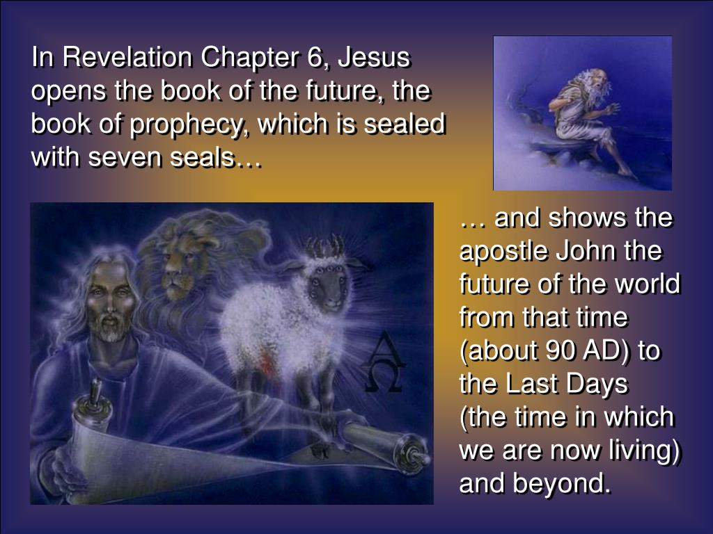 In Revelation Chapter 6, Jesus opens the book of the future, the book of prophecy, which is sealed with seven seals…