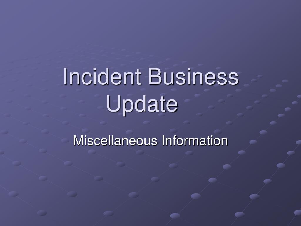 incident business update l.