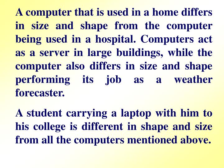 A computer that is used in a home differs in size and shape from the computer being used in a hospit...