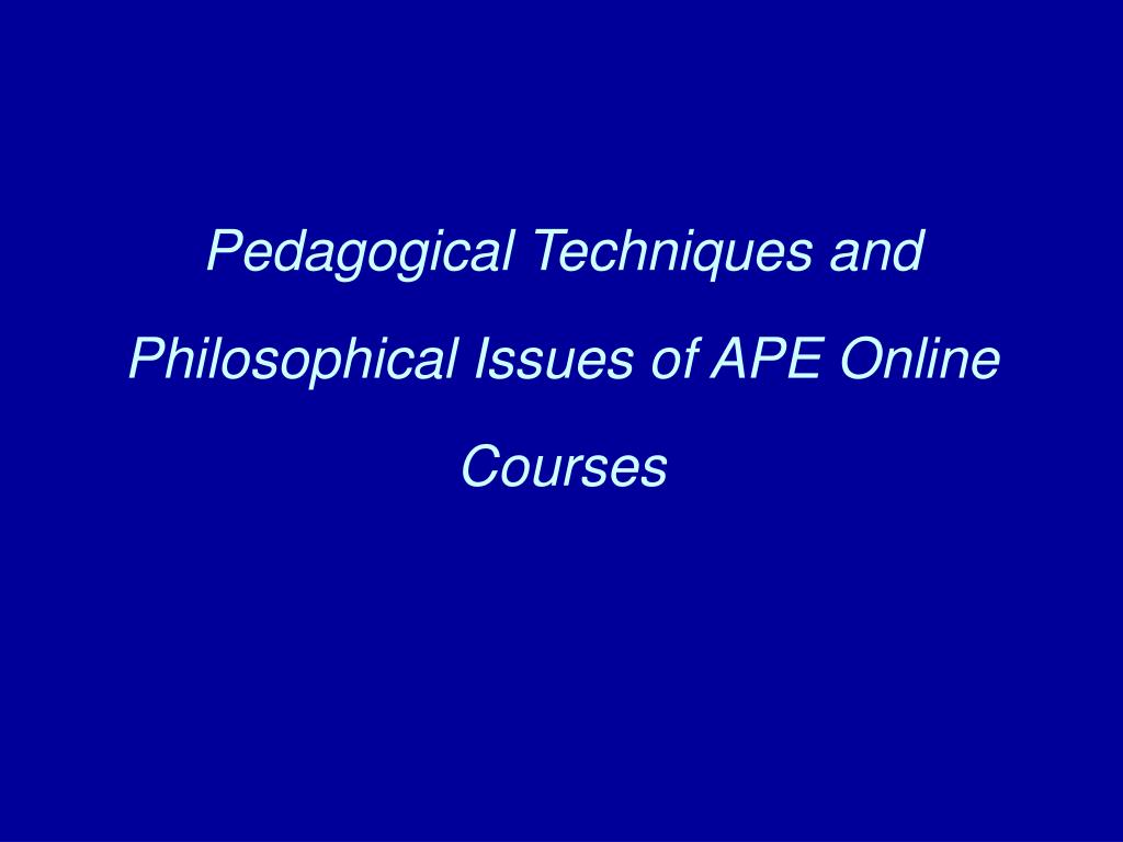 pedagogical techniques and philosophical issues of ape online courses l.