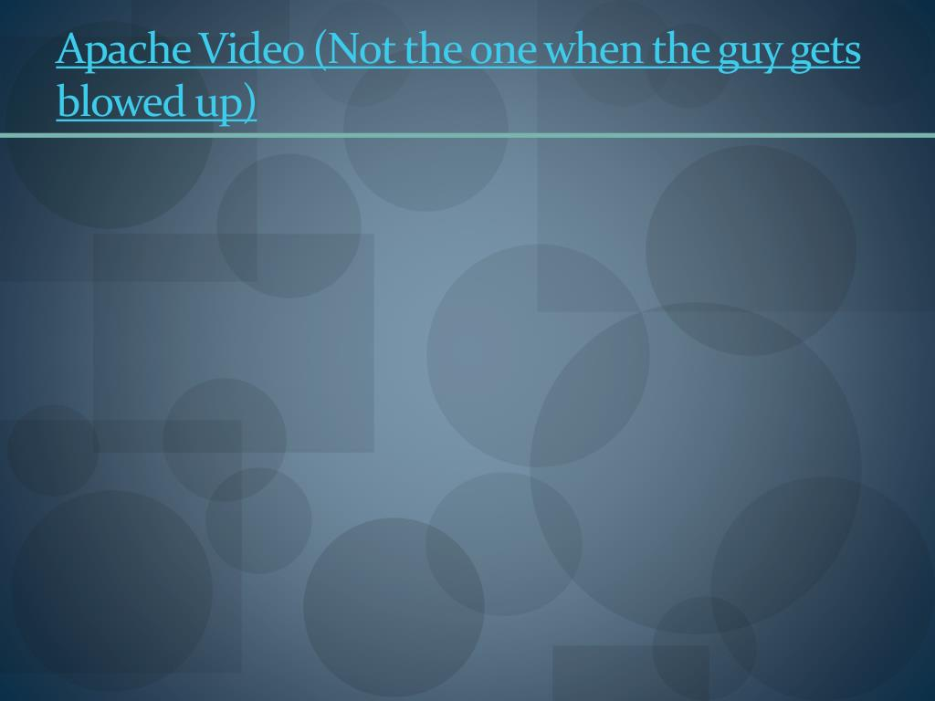 Apache Video (Not the one when the guy gets