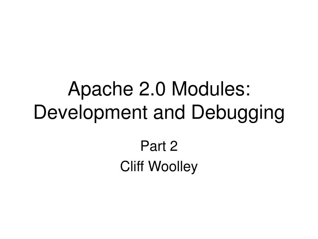 apache 2 0 modules development and debugging l.