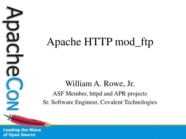 William a rowe jr asf member httpd and apr projects sr software engineer covalent technologies