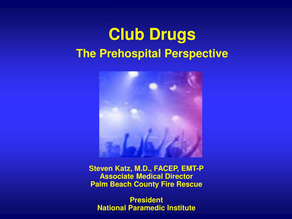 club drugs the prehospital perspective l.