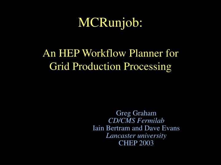 Mcrunjob an hep workflow planner for grid production processing