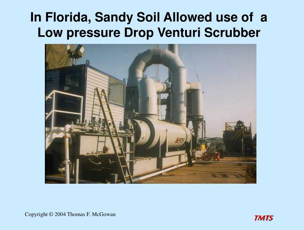 In Florida, Sandy Soil Allowed use of  a Low pressure Drop Venturi Scrubber