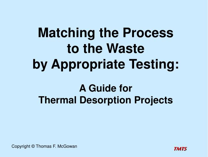 Matching the process to the waste by appropriate testing a guide for thermal desorption projects
