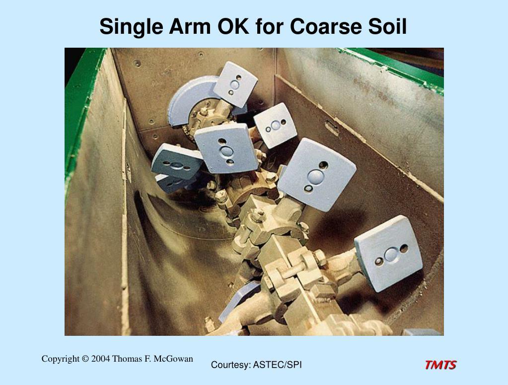 Single Arm OK for Coarse Soil