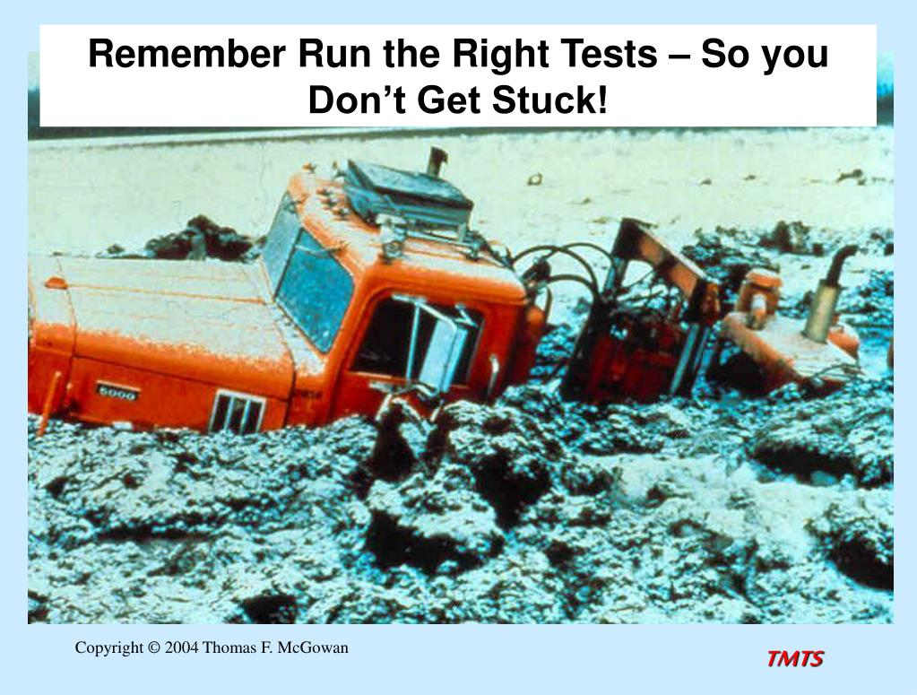Remember Run the Right Tests – So you Don't Get Stuck!