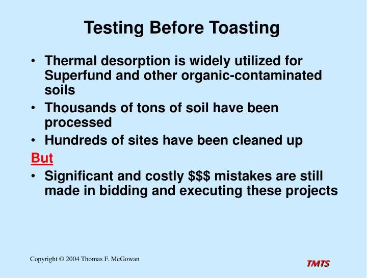 Testing before toasting