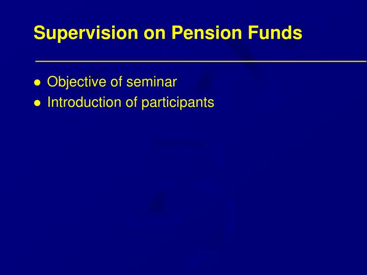 Supervision on pension funds3