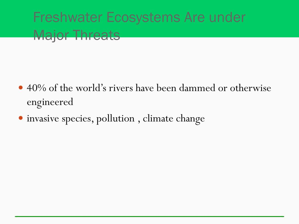 Freshwater Ecosystems Are under