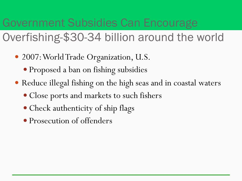 Government Subsidies Can Encourage Overfishing-$30-34 billion around the world