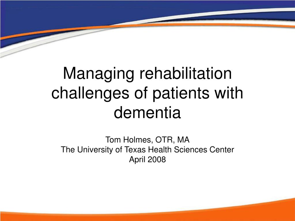 managing rehabilitation challenges of patients with dementia l.