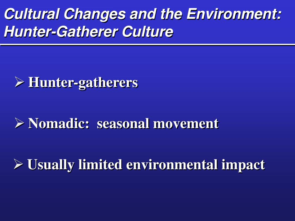 Cultural Changes and the Environment: Hunter-Gatherer Culture