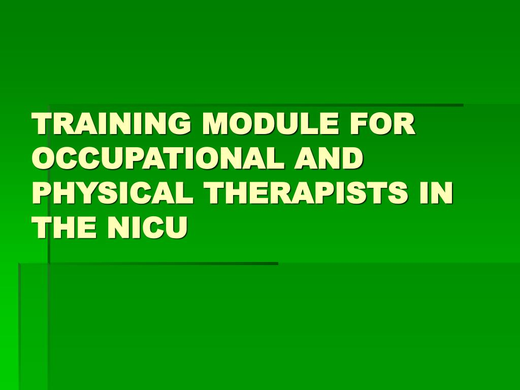 training module for occupational and physical therapists in the nicu l.