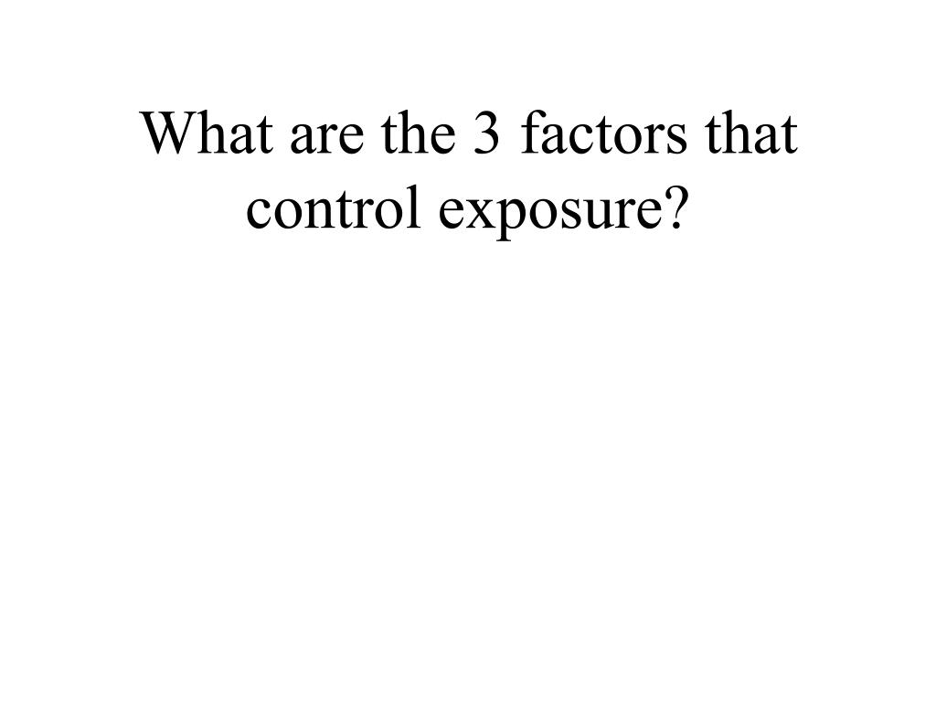 what are the 3 factors that control exposure l.