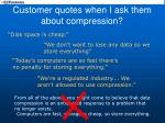 customer quotes when i ask them about compression