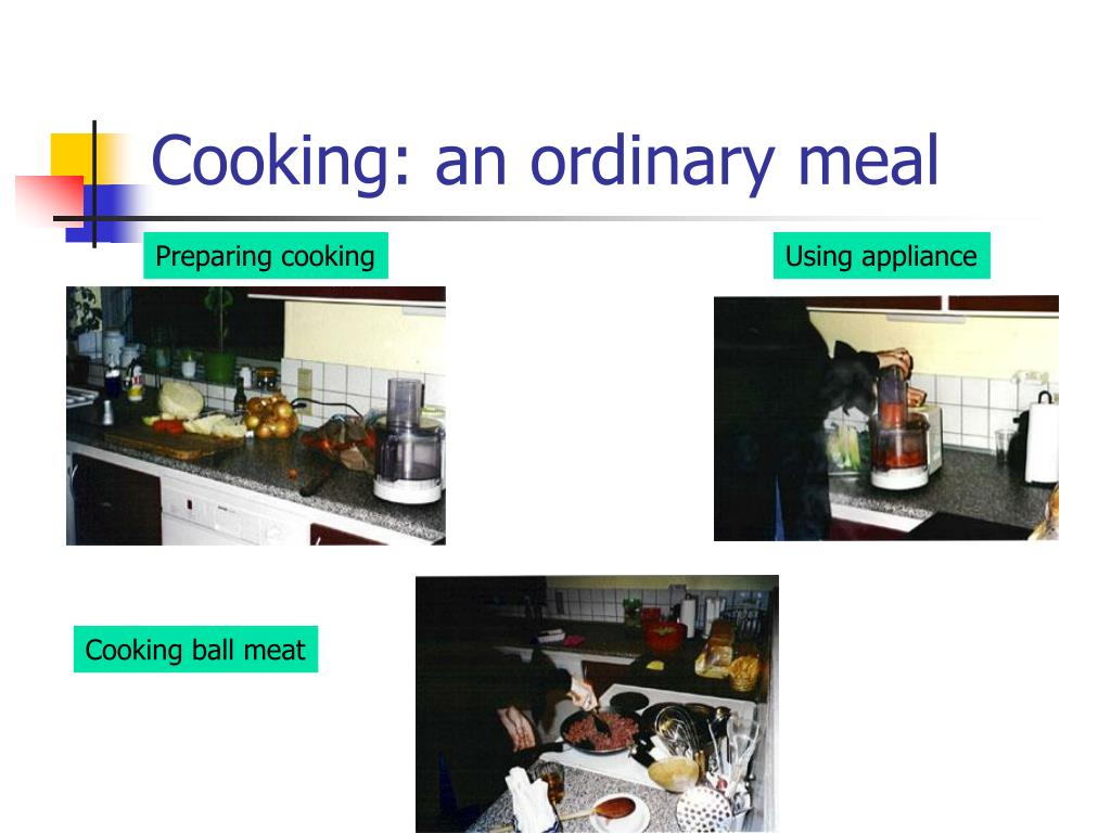Cooking: an ordinary meal
