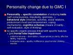 personality change due to gmc i
