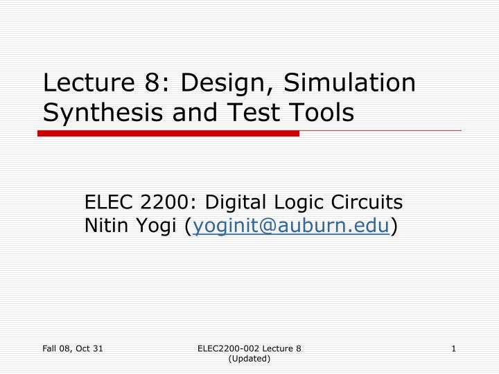 lecture 8 design simulation synthesis and test tools n.