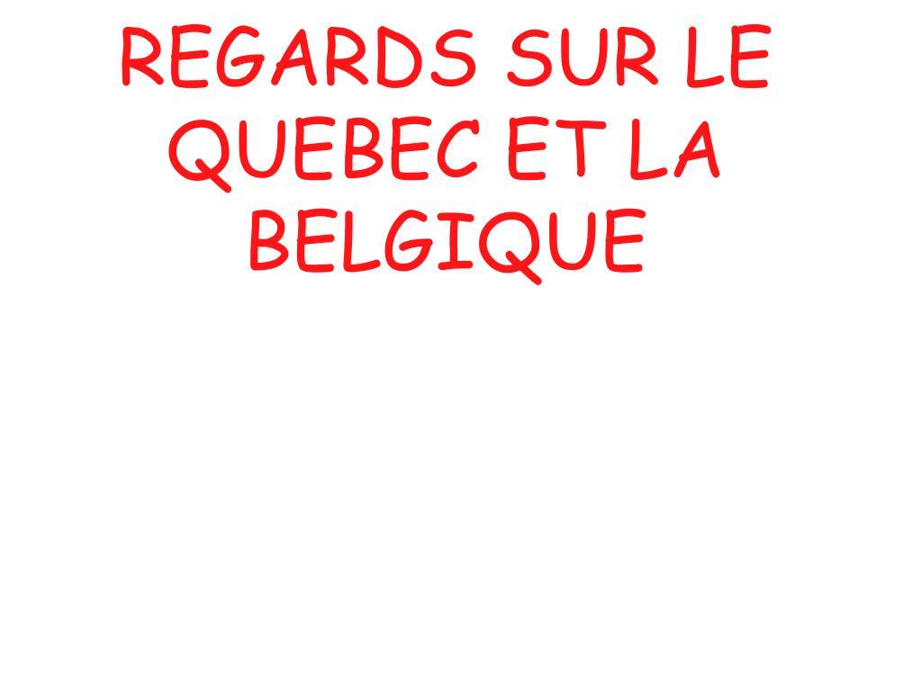 REGARDS SUR LE QUEBEC ET LA BELGIQUE