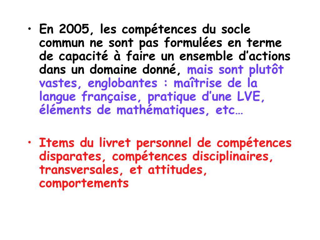En 2005, les compétences du socle commun ne sont pas formulées en terme de capacité à faire un ensemble d'actions dans un domaine donné,