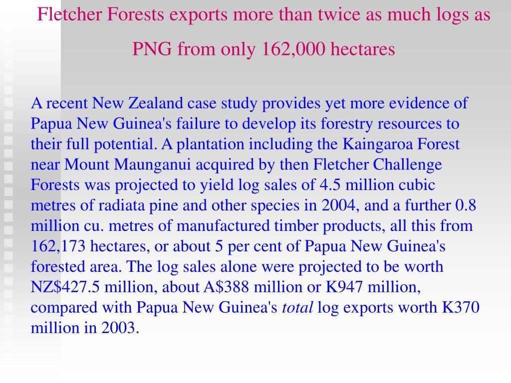 Fletcher Forests exports more than twice as much logs as PNG from only 162,000 hectares