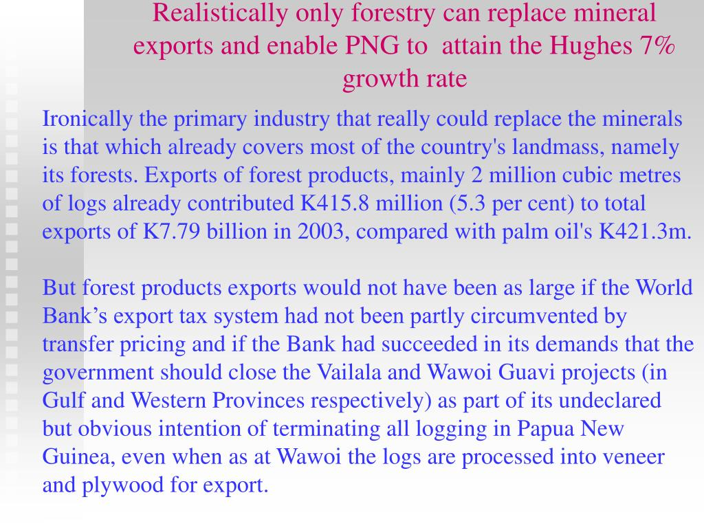Realistically only forestry can replace mineral exports and enable PNG to  attain the Hughes 7% growth rate