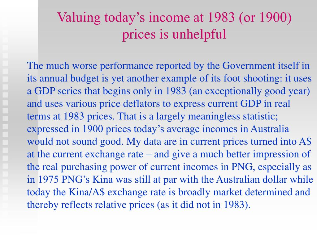 Valuing today's income at 1983 (or 1900) prices is unhelpful