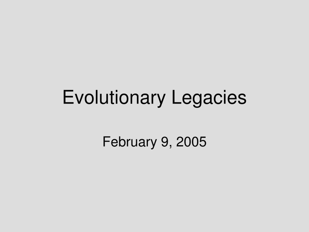 Evolutionary Legacies