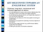 key milestones towards an english bac system
